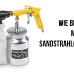 Wie benutzt man ein Sandstrahlgerät?