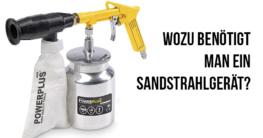 Wozu benötigt man ein Sandstrahlgerät?